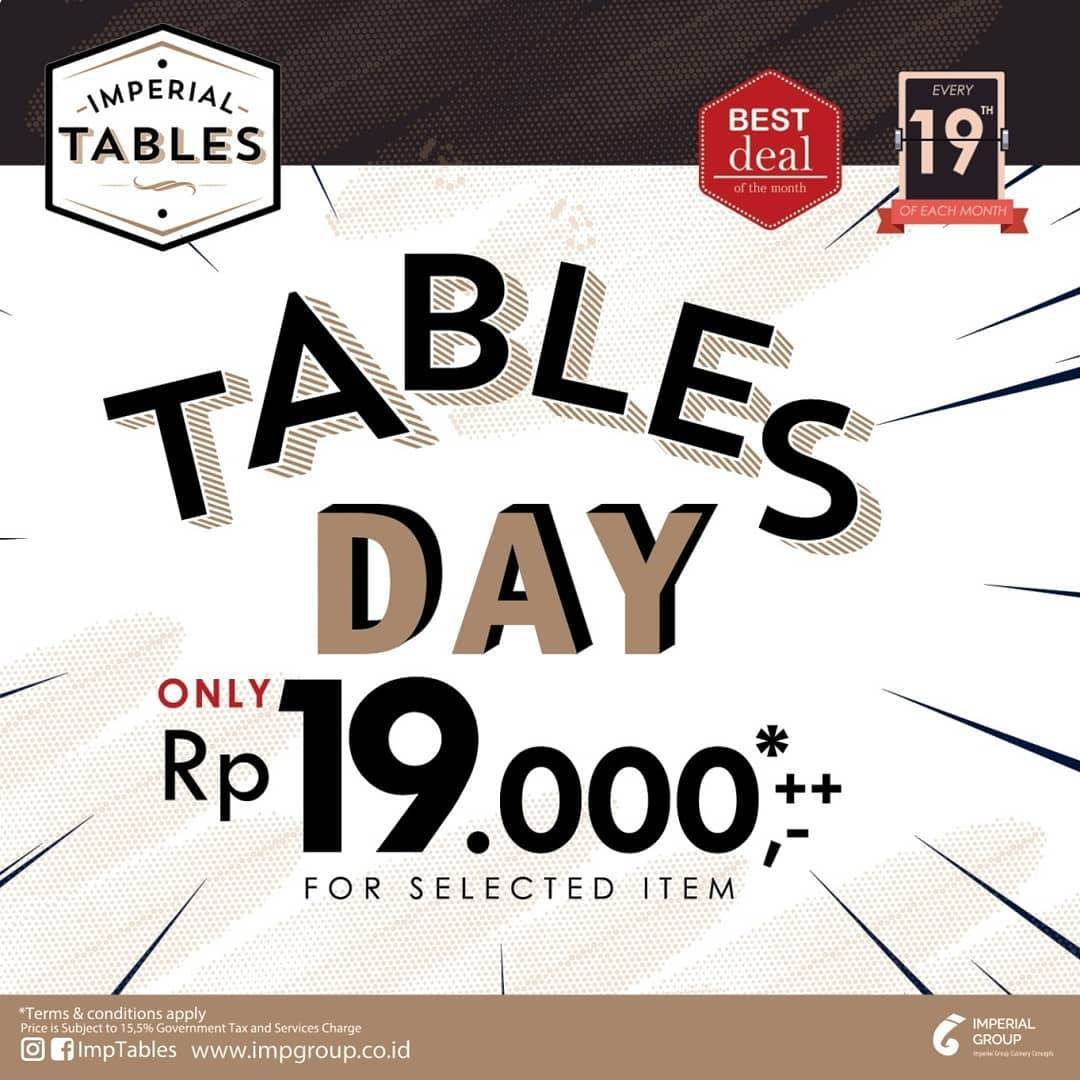 Imperial Tables Promo Tables Day Only Rp 19.000,-++* For Selected Item