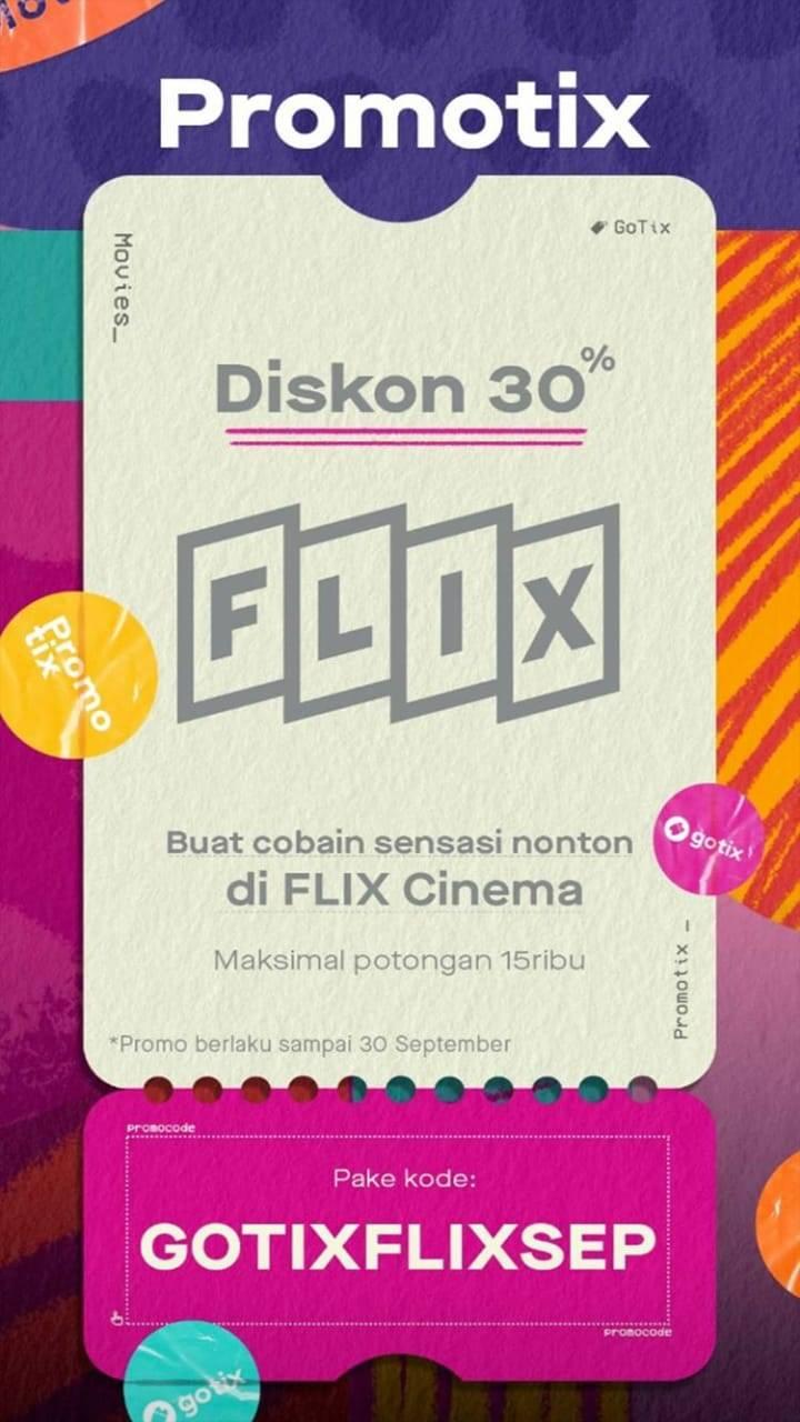 DISKON 30% untuk pemesanan Tiket Nonton Flix Cinema via GOTIX