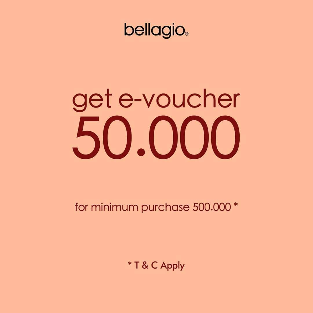 BELLAGIO Get E-Voucher 50.000 For Minimum Purchase 500.000